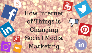 Internet of Things is Changing Social Media Marketing - SMM