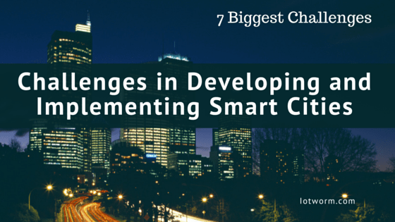 Challenges in Developing and implementing smart cities technology